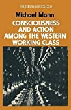 Mann, Michael: Consciousness and Action Among the Western Working Class
