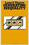 LESTER C. THUROW: Generating Inequality