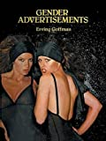 Goffman, Erving: Gender Advertisements (Communications & Culture)