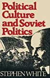 White, Stephen: Political Culture and Soviet Politics