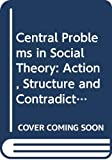 Anthony Giddens: Central Problems in Social Theory: Action, Structure and Contradiction in Social Analysis