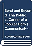 Bennett, Tony: Bond and Beyond: The Political Career of a Popular Hero (Communications & Culture)