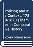 Emsley, Clive: Policing and Its Context, 1750-1870 (Themes in Comparative History)