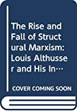 Benton, Ted: The Rise and Fall of Structural Marxism: Louis Althusser and His Influence (Traditions in Social Theory)