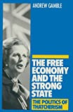Gamble, Andrew: Free Economy and the Strong State - The Politics of Thatcherism