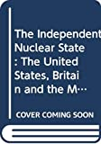 Simpson, John: The Independent Nuclear State: The United States, Britain and the Military Atom