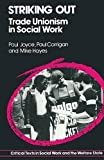 Joyce, Paul: Striking Out: Social Work and Trade Unionism, 1970-85 (Critical texts in social work & the welfare state)