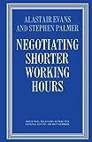 Evans, Alastair: Negotiating Shorter Working Hours (Industrial relations in practice series)