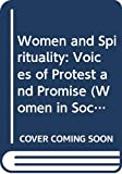 King, Ursula: Women and Spirituality: Voices of Protest and Promise (Women in Society: A Feminist List)