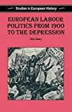 Geary, Dick: European Labour Politics from 1900 to the Depression