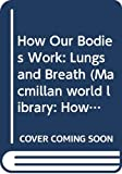 MARK LAMBERT: How Our Bodies Work: Lungs and Breath (Macmillan World Library: How Our Bodies Work)