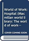 Vaughan, Jenny: World of Work: Hospital (Macmillan World Library: The World of Work)