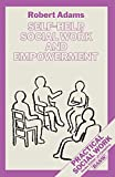 Adams, Robert: Self-help, Social Work and Empowerment (British Association of Social Workers (BASW) Practical Social Work)