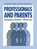Gibb, Charles: Professionals and Parents: Managing Children's Behaviour