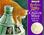 The Church Mice and the Moon by Graham…