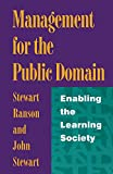 Ranson, Stewart: Management in the Public Domain: Enabling the Learning Society