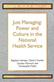 Harrison, Stephen: Just Managing: Power and Culture in the National Health Service (Economic Issues in Health Care)