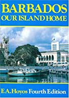 Barbados, our island home by F. A. Hoyos