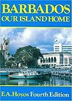 Barbados, our island home by F. A. Hoyos