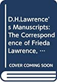 D. H. Lawrences Manuscripts The Correspondence of Frieda Lawrence, Jake Zeitlin