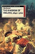 The Kingdom of Ireland, 1641-1760 (British…