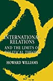 Williams, Howard: International Relations and the Limits of Political Theory