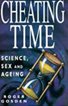 Cheating Time: Science, Sex, and Aging by…