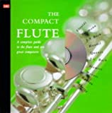 Turner, Barrie Carson: The Compact Flute: A Complete Guide to the Flute and Ten Great Composers
