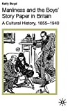 Boyd, Kelly: Manliness and the Boys' Story Paper in Britain : A Cultural History, 1855-1940