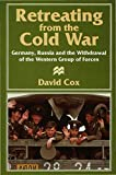 Cox, David: Retreating from the Cold War: Germany, Russia and the Withdrawal of the Western Group of Forces