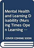Carpenter, David: Mental Health and Learning Disability (Nursing Times Open Learning Texts)