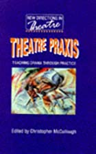 Theatre praxis : teaching drama through…