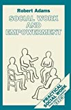 Adams, Robert: Social Work and Empowerment (British Association of Social Workers (BASW) Practical Social Work)
