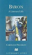 Byron: A Literary Life by Caroline Franklin