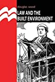 Wood, Douglas: Law and the Built Environment (Building & Surveying Series)