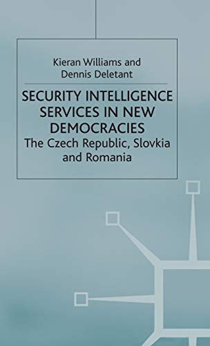 security-intelligence-services-in-new-democracies-the-czech-republic-slovakia-and-romania-studies-in-russia-and-east-europe