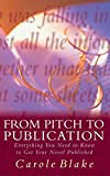 Carole Blake: From Pitch to Publication: Everything You Need to Know to Get Your Novel Published