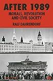 Dahrendorf, Ralf: After 1989: Morals, Revolution and Civil Society (St Antony's Series)