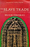 Thomas, Hugh: History of the Slave Trade : The Story of the Atlantic Slave Trade, 1440-1870