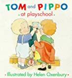 Oxenbury, Helen: Tom and Pippo at Playschool (Tom and Pippo)