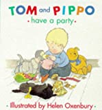 Oxenbury, Helen: Tom and Pippo Have a Party (Tom and Pippo)