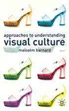 Approaches To Understanding Visual Culture…