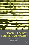 Adams, Robert: Social Policy for Social Work