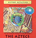 Ardagh, Philip: The Aztecs (History Detectives)
