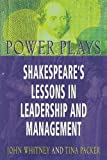 Packer, Tina: Power Plays: Shakespeares Lessons in Leadership
