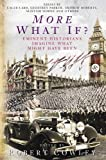 Bradley, James: More What If: Eminent Historians Imagine What Might Have Been
