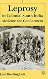 Jane Buckingham: Leprosy in Colonial South India: Medicine and Confinement