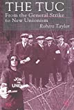 Taylor, Robert: The Tuc: From the General Strike to New Unionism