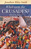 Riley-Smith, Jonathan Simon Christopher: What Were the Crusades?