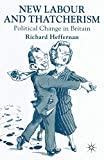 Heffernan, Richard: New Labour and Thatcherism: Political Change in Britain